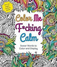 Color Me F*cking Calm : Swear Words to Color and Display by Hannah Caner...