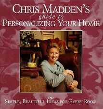Chris Madden's Guide to Personalizing Your Home: Simple, Beautiful Ideas for Eve