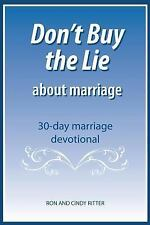 Don't Buy the Lie about Marriage : 30 Day Marriage Devotional by Ron and...