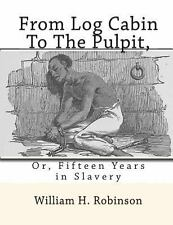 From Log Cabin to the Pulpit, : Or, Fifteen Years in Slavery by William H....
