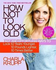 How Not to Look Old: Fast and Effortless Ways to Look 10 Years Younger, 10 Pou..