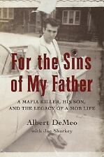 For the Sins of My Father: A Mafia Killer, His Son, and the Legacy of a Mob Lif