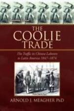 The Coolie Trade : The Traffic in Chinese Laborers to Latin America 1847-1874...