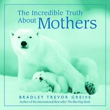 The Incredible Truth about Mothers by Bradley Trevor Greive (2003, Hardcover)