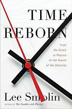Time Reborn: From the Crisis in Physics to the Future of the Universe Lee Smoli