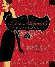 A Love Alchemist's Notebook : Magical Secrets for Drawing Your True Love into Yo