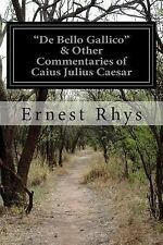 De Bello Gallico and Other Commentaries of Caius Julius Caesar by Ernest Rhys...