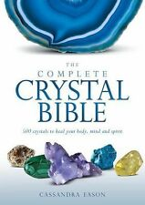 Complete Crystal Bible : 500 Crystals to Heal Your Body, Mind and Spirit by...