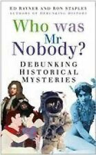 Who Was Mr. Nobody?: Debunking Historical Mysteries, Ron Stapley, Ed Rayner