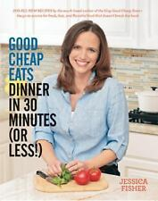 Good Cheap Eats Dinner in 30 Minutes or Less : Fresh, Fast, and Flavorful...