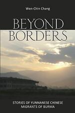Beyond Borders : Stories of Yunnanese Chinese Migrants of Burma by Wen-Chin...