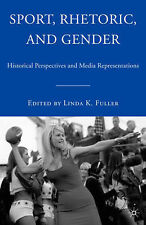 Sport, Rhetoric, and Gender: Historical Perspectives and Media Representations,