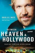 Between Heaven and Hollywood : Chasing Your God-Given Dream by David A. R....