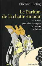 EO ÉTIENNE LIEBIG PASTICHES ÉROTIQUES POLICIERS : LE PARFUM DE LA CHATTE EN NOIR