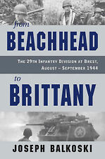 From Beachhead to Brittany: The 29th Infantry Division at Brest,...
