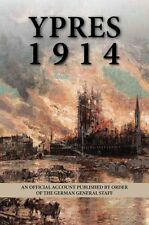 Ypres, 1914: An Official Account Published by Order of the German General...