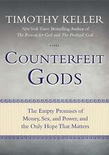 Counterfeit Gods : The Empty Promises of Money, Sex, and Power, and the Only...
