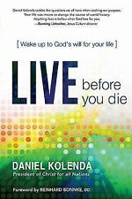 Live Before You Die: Wake up to God?s Will for Your Life, Kolenda, Daniel