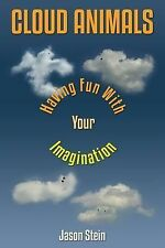Cloud Images Ser.: Cloud Animals : Having Fun with Your Imagination by Jason...