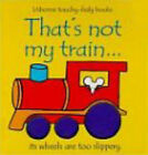 That's Not My Train (Usborne Touchy Feely Books),ACCEPTABLE Book