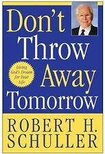 Don't Throw Away Tomorrow : Living God's Dream for Your Life by Robert H....