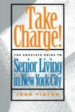 Take Charge! : The Complete Guide to Senior Living in New York City by John...