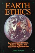 Earth Ethics : Introductory Readings on Environmental Ethics and Animal...