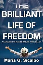 The Brilliant Life of Freedom : An Awakening to Take Control of Who You Are...