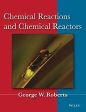 Chemical Reactions and Chemical Reactors by George W. Roberts (2008, Hardcover)