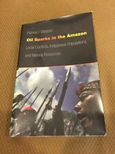 Oil Sparks in the Amazon Patricia Vasquez Local Conflicts, Indigenous Pop