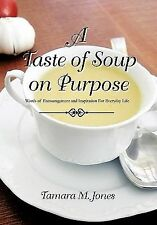 A Taste of Soup on Purpose by Tamara M. Jones (2011, Hardcover)