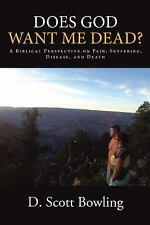 Does God Want Me Dead? : A Biblical Perspective on Pain, Suffering, Disease,...