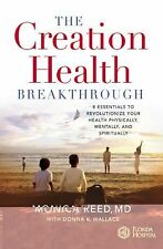 The Creation Health Breakthrough : 8 Essentials to Revolutionize Your Health...