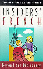Insiders' French: Beyond the Dictionary by Levieux, Eleanor, Levieux, Michel