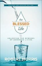 The Blessed Life : Unlocking the Rewards of Generous Living by Robert Morris...