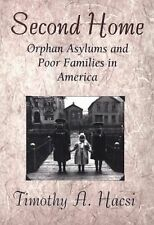 Second Home: Orphan Asylums and Poor Families in America by Hacsi, Timothy A.