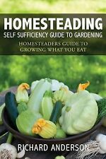 Homesteading : Self Sufficiency Guide to Gardening by Richard Anderson (2013,...
