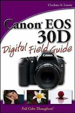 Canon EOS 30D Digital Field Guide Book by Charlotte K. Lowrie - Full Color *NEW*