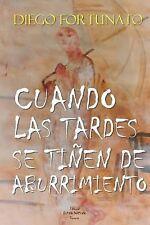 Cuando Las Tardes Se Tiñen de Aburrimiento by Diego Fortunato (2014, Paperback)