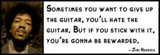 Wall Quote - JIMI HENDRIX - Sometimes You Want to Give up the Guitar, you'll hat