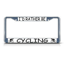I'D RATHER BE CYCLING Metal Heavy Duty License Plate Frame Tag Border