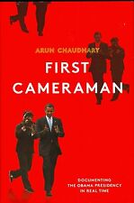 First Cameraman: Documenting the Obama Presidency in Real Time by Arun...