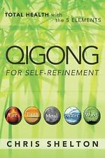 Qigong for Self-Refinement : Total Health with the 5 Elements by Chris...