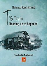 The Train Heading Up to Baghdad: Arabic-English Bilingual Reader by M....