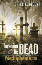 Invasion of the Dead : Preaching Resurrection by Brian K. Blount (2014,...