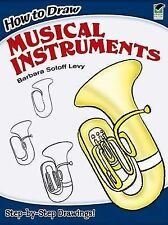 How to Draw Musical Instruments by Barbara Soloff-Levy (Paperback, 2009)