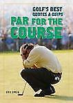 Par for the Course : Golf's Best Quotes and Quips by Eric Zweig (2007,...