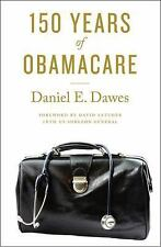 150 Years of Obamacare by David Satcher and Daniel E. Dawes (2016, Hardcover)