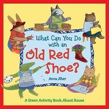 What Can You Do with an Old Red Shoe?: A Green Activity Book About Reuse Alter,