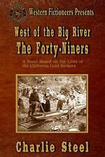 West of the Big River : The Forty-Niners by Charlie Steel (2013, Paperback)